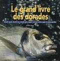 Arnaud Filleul - Le grand livre des dorades - Dorade royale, dorade rose, dorade grise, pageot commun, denté, pagre et autres sparidés.