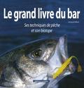 Arnaud Filleul - Le grand livre du bar - Ses techniques de pêche et son biotope.