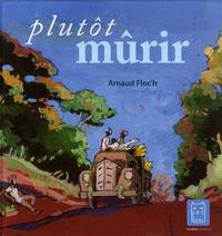 Arnaud Floc'h - Plutôt mûrir.