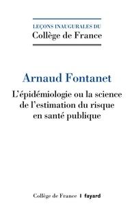 Arnaud Fontanet - L'épidémiologie ou la science de l'estimation du risque en santé pubique.