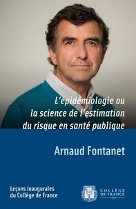 Arnaud Fontanet - L'épidémiologie ou la science de l'estimation du risque en santé publique.