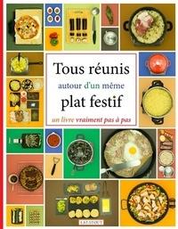 Arnaud Fortin - Tous réunis autour d'un même plat festif - Un livre vraiment pas à pas.