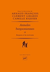 Arnaud François et Clément Girardi - Annales bergsoniennes - Tome 9, Bergson et les écrivains.