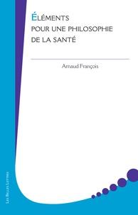 Arnaud François - Eléments pour une philosophie de la santé.