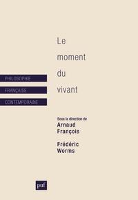 Arnaud François et Frédéric Worms - Le moment du vivant.