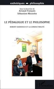 Arnaud François et Sébastien Miravète - Le pédagogue et le philosophe - Robert Kaddouch et la conductibilité.
