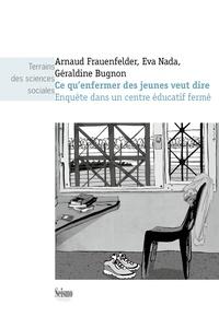 Arnaud Frauenfelder et Eva Nada - Ce qu'enfermer des jeunes veut dire - Enquête dans un centre éducatif fermé.