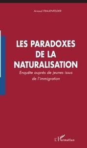 Arnaud Frauenfelder - Les paradoxes de la naturalisation - Enquête auprès des jeunes issus de l'immigration.