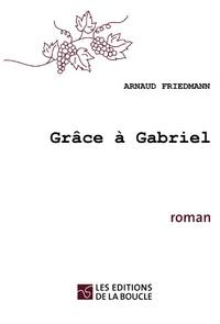 Arnaud Friedmann - Grâce à  Gabriel.