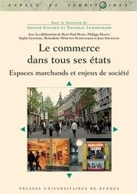 Arnaud Gasnier et Nathalie Lemarchand - Le commerce dans tous ses états - Espaces marchands et enjeux de société.