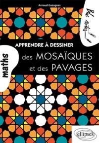 Arnaud Gazagnes - Apprendre à dessiner des mosaïques et des pavages.