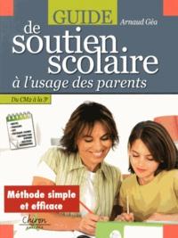 Arnaud Géa - Guide de soutien scolaire à l'usage des parents - Du CM2 à la 3e.