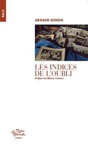 Arnaud Genon et Hugues Castan - Les indices de l'oubli.