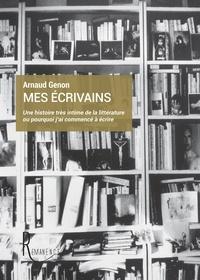 Arnaud Genon - Mes écrivains - Une histoire très intime de la littérature ou pourquoi j'ai commencé à écrire.