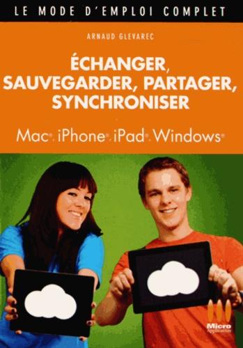 Arnaud Glevarec - Echanger, sauvegarder, partager, synchroniser - Mac, iPhone, iPad, Windows.