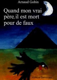 Arnaud Gobin - Quand mon vrai père, il est mort pour de faux.