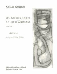 Arnaud Gosselin - Les abeilles noires de l'île d'Ouessant suivi de Art total.