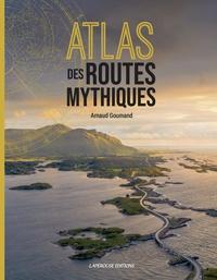 Arnaud Goumand - Atlas des routes mythiques.