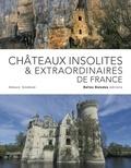 Arnaud Goumand - Châteaux insolites & extraordinaires de France.