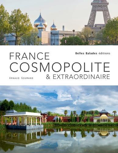 Arnaud Goumand - France cosmopolite & extraordinaire.