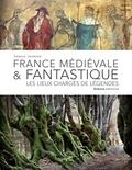 Arnaud Goumand - France médiévale & fantastique - Les lieux chargés de légende.