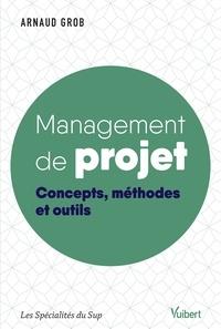 Arnaud Grob - Management de projet - Concepts, méthodes et outils.