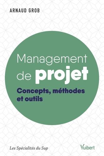 Management de projet. Concepts, méthodes et outils