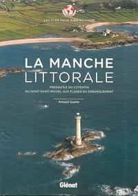 Arnaud Guérin - La Manche littorale - Presqu'île du Cotentin, du Mont-Saint-Michel aux plages du débarquement.