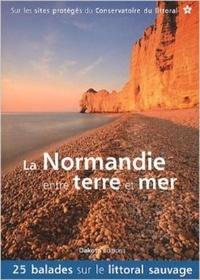 Arnaud Guérin et Chantal Aubry - La Normandie entre terre et mer - 25 balades sur les sites du Conservatoire du littoral.