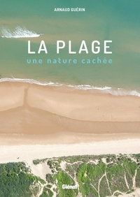 Arnaud Guérin - La plage, une nature cachée.