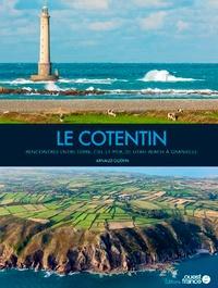 Arnaud Guérin - Le Cotentin - Rencontres entre terre, ciel et mer, de Utah Beach à Granville.