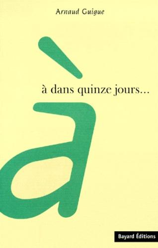 Arnaud Guigue - À dans quinze jours.
