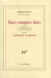 Arnaud Guillon et Pierre Moinot - Tous comptes faits. suivi de Lauwrence en guerre - Entretiens avec Frédéric Badré et Arnaud Guillon.