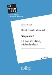 Arnaud Haquet - Droit constitutionnel. Séquence 1 : La constitution, règle de droit.
