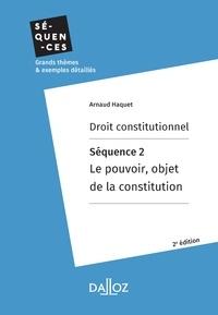 Arnaud Haquet - Droit constitutionnel. Séquence 2 : L'objet de la constitution.