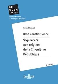Arnaud Haquet - Droit constitutionnel. Séquence 5 : Aux origines de la Cinquième République.