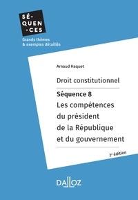 Arnaud Haquet - Droit constitutionnel. Séquence 8: Les compétences du président de la République et du gouvernement.