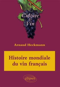 Arnaud Heckmann - Histoire mondiale du vin français.