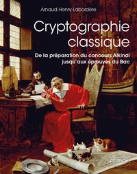 Arnaud Henry-Labordère - Cryptographie classique - De la préparation du concours alkindi jusqu'aux épreuves du bac.