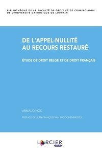 Arnaud Hoc - De l'appel-nullité au recours restauré - Etude de droit belge et de droit français.