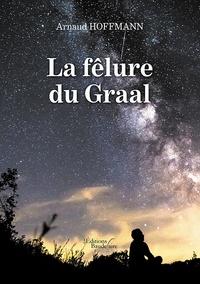 Arnaud Hoffmann - La fêlure du Graal.