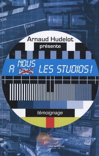Arnaud Hudelot - A nous les studios !.