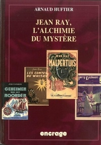 Arnaud Huftier - Jean Ray - L'alchimie du mystère.