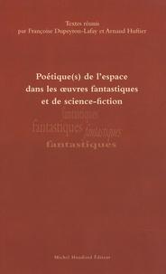 Arnaud Huftier et Françoise Dupeyron-Lafay - Poétique(s) de l'espace dans les oeuvres fantastiques et de science-fiction.