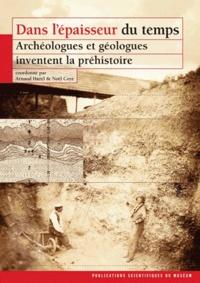Arnaud Hurel et Noël Coye - Dans l'épaisseur du temps - Archéologues et géologues inventent la préhistoire.