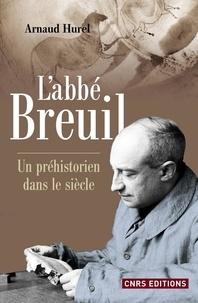 Arnaud Hurel - L'Abbé Breuil - Un préhistorien dans le siècle.