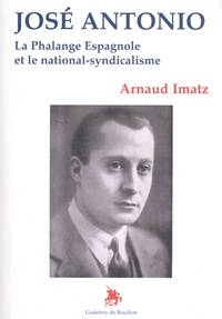 Arnaud Imatz - José Antonio - La Phalange espagnole et le national-syndicalisme.