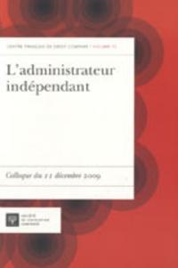 Arnaud Ingen-Housz - L'administrateur indépendant - Colloque du 11 décembre 2009.