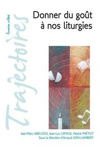 Arnaud Join-Lambert et Jean-Marc Abeloos - Donner du goût à nos liturgies.