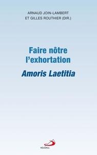 Arnaud Join-Lambert et Gilles Routhier - Faire nôtre l'exhortation Amoris Laetitia.